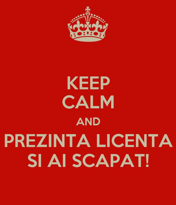 KEEP CALM AND PREZINTA LICENTA SI AI SCAPAT!
