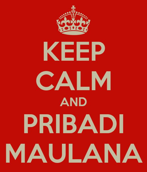 KEEP CALM AND PRIBADI MAULANA