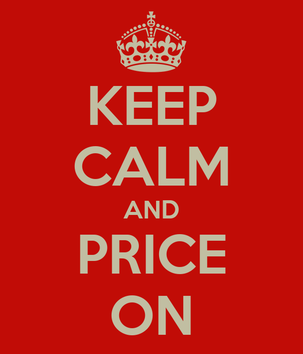 KEEP CALM AND PRICE ON