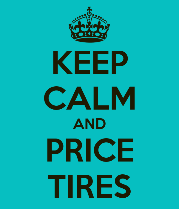 KEEP CALM AND PRICE TIRES