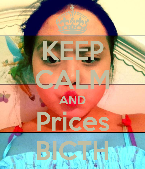 KEEP CALM AND Prices BICTH