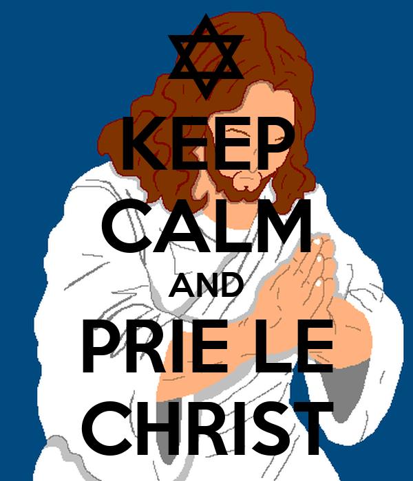 KEEP CALM AND PRIE LE CHRIST