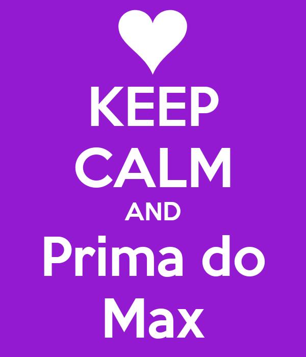 KEEP CALM AND Prima do Max