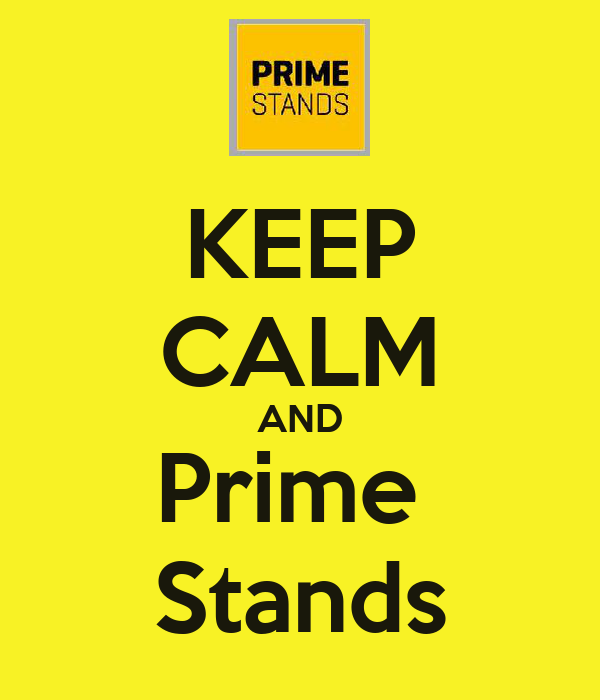 KEEP CALM AND Prime  Stands