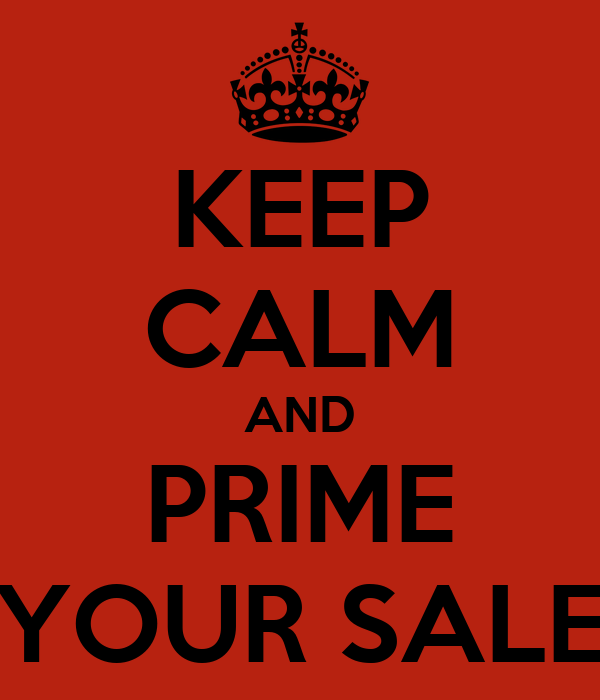 KEEP CALM AND PRIME YOUR SALE