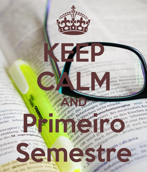 KEEP CALM AND Primeiro Semestre