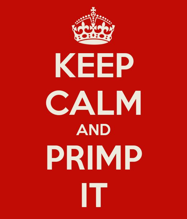 KEEP CALM AND PRIMP IT