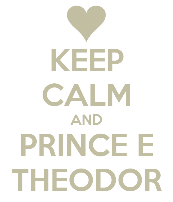 KEEP CALM AND PRINCE E THEODOR