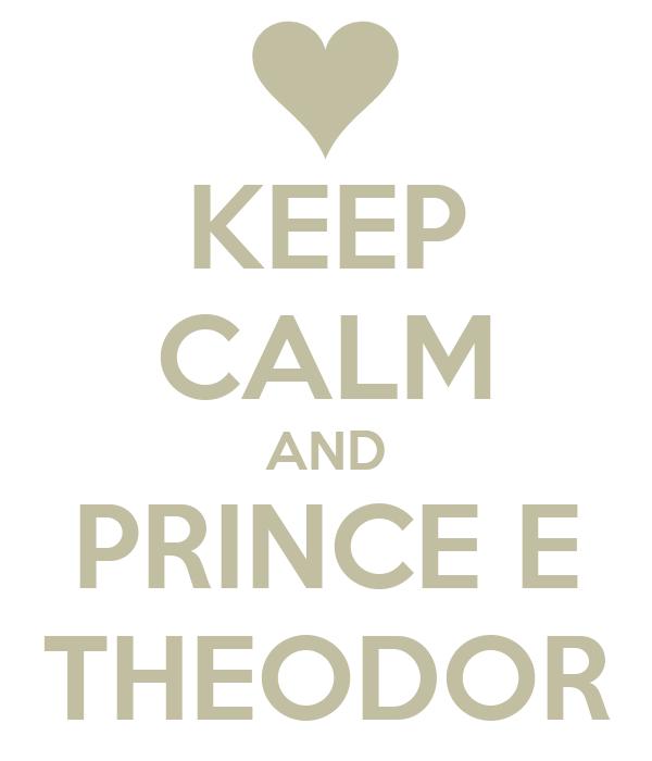 KEEP CALM AND PRINCE E THEODOR