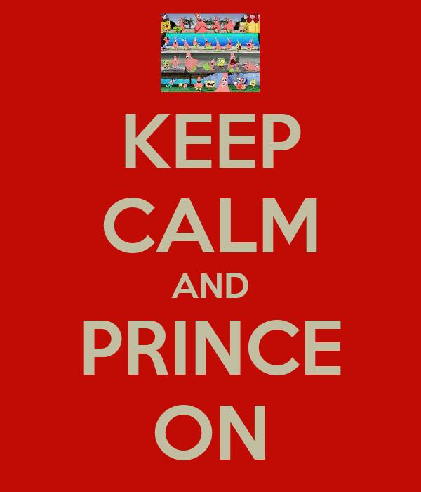 KEEP CALM AND PRINCE ON