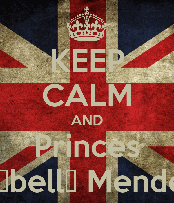 KEEP CALM AND Princes Isαbellα Mendes