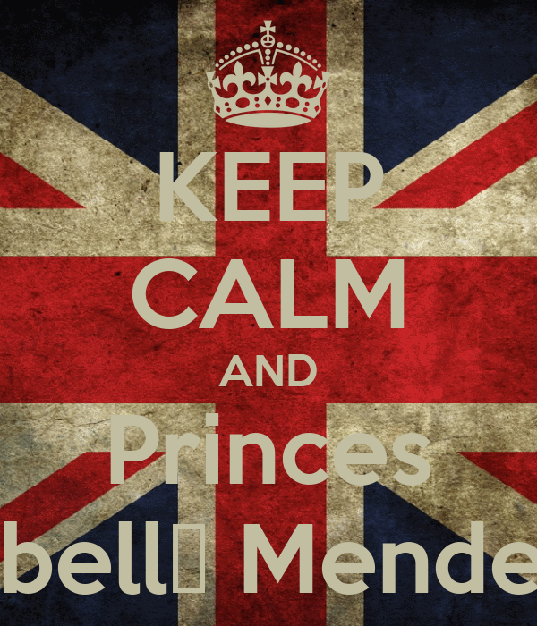 KEEP CALM AND Princes Isαbellα Mendes∞