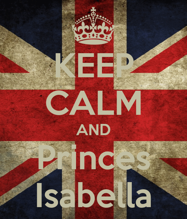 KEEP CALM AND Princes Isabella
