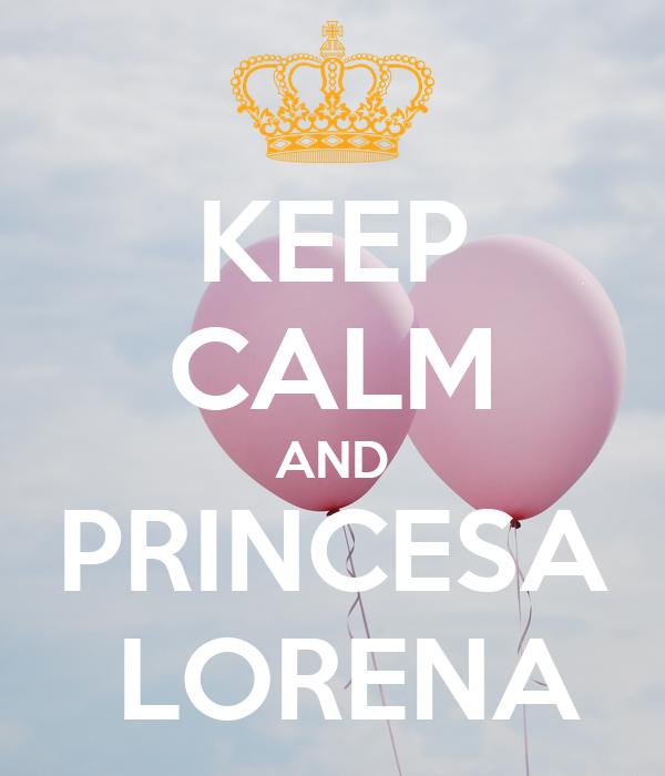 KEEP CALM AND  PRINCESA   LORENA