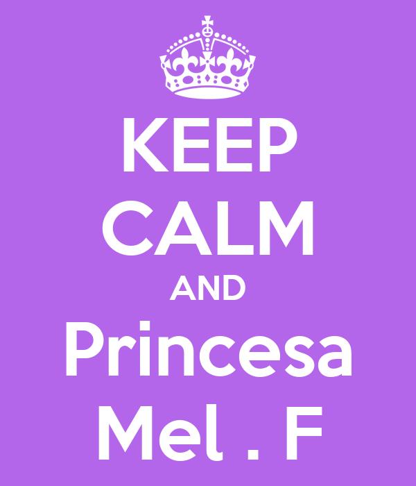 KEEP CALM AND Princesa Mel . F