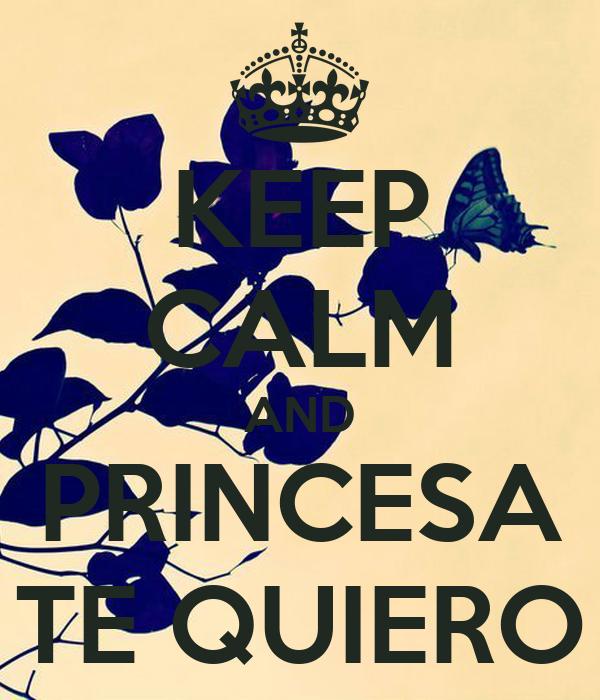 KEEP CALM AND PRINCESA TE QUIERO