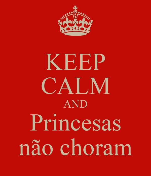KEEP CALM AND Princesas  não choram