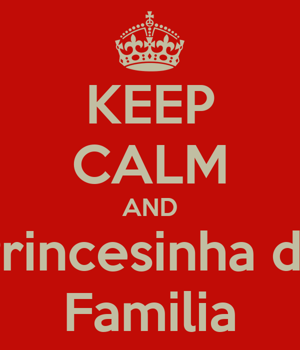 KEEP CALM AND Princesinha da Familia