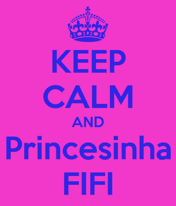 KEEP CALM AND Princesinha FIFI