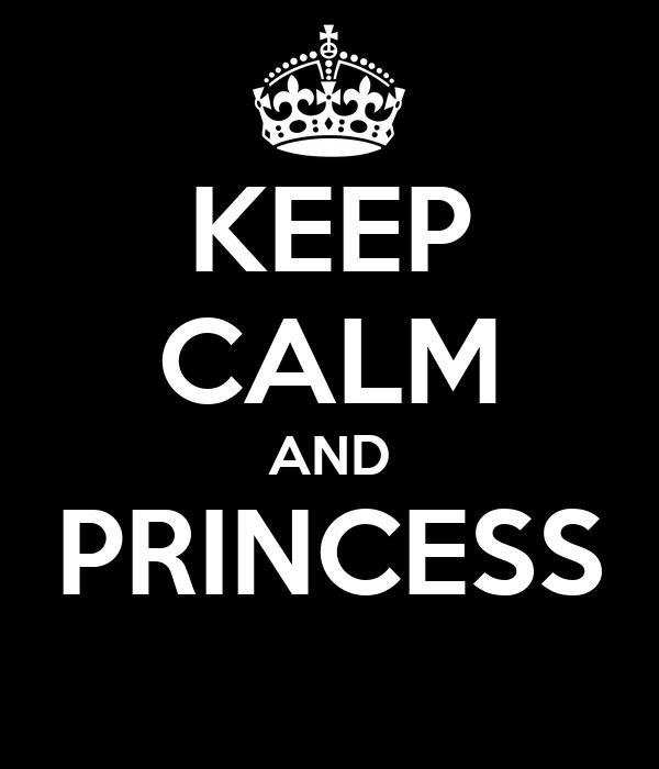 KEEP CALM AND PRINCESS