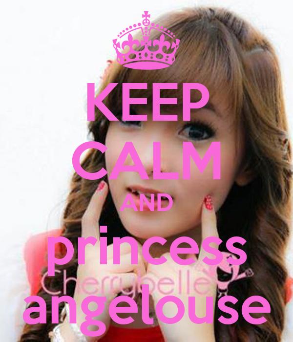 KEEP CALM AND princess angelouse
