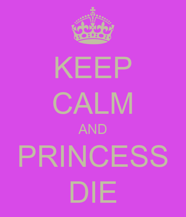 KEEP CALM AND PRINCESS DIE