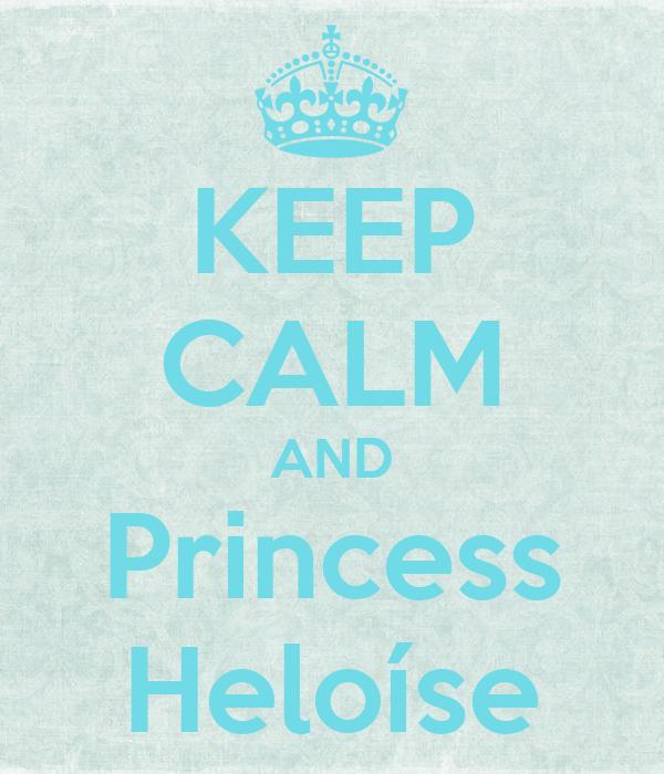 KEEP CALM AND Princess Heloíse