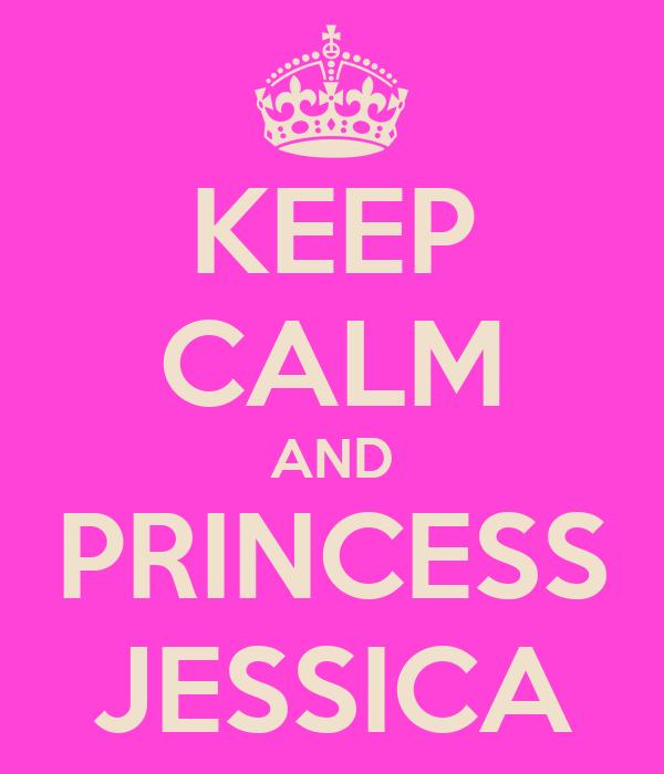 KEEP CALM AND PRINCESS JESSICA