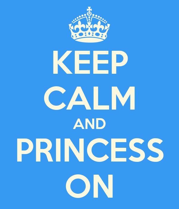 KEEP CALM AND PRINCESS ON