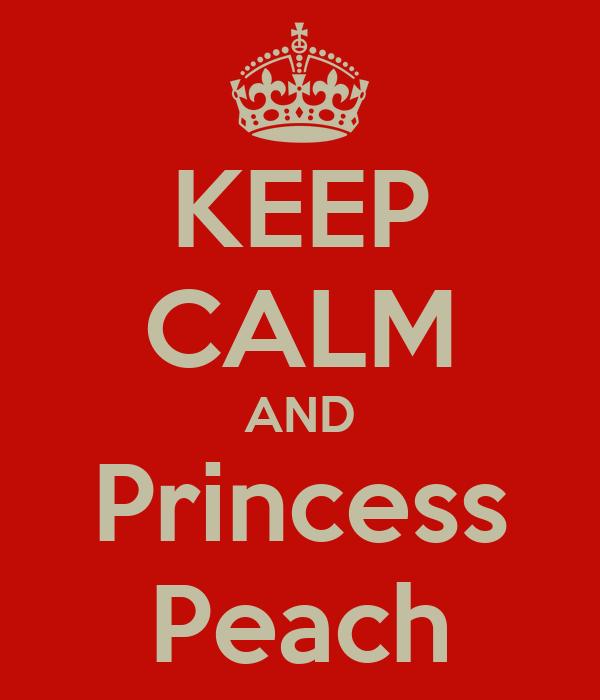 KEEP CALM AND Princess Peach