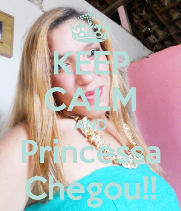 KEEP CALM AND Princessa Chegou!!