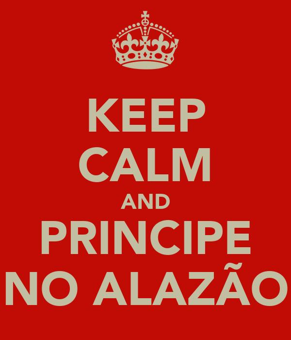 KEEP CALM AND PRINCIPE NO ALAZÃO