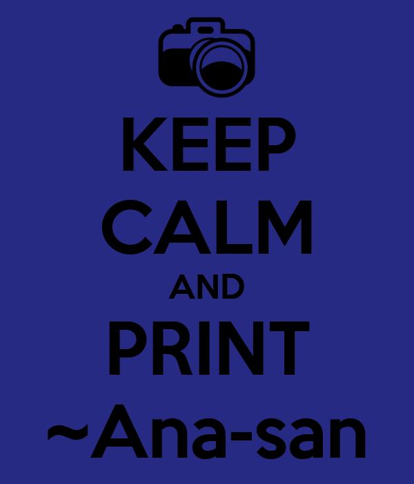 KEEP CALM AND PRINT ~Ana-san