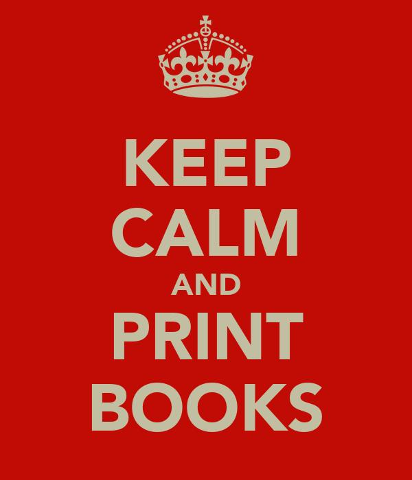 KEEP CALM AND PRINT BOOKS