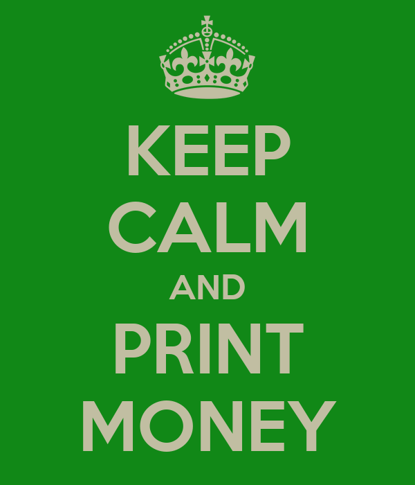 KEEP CALM AND PRINT MONEY