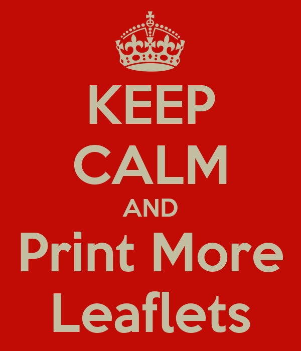KEEP CALM AND Print More Leaflets