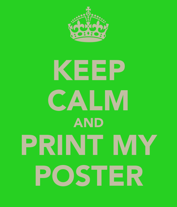 KEEP CALM AND PRINT MY POSTER