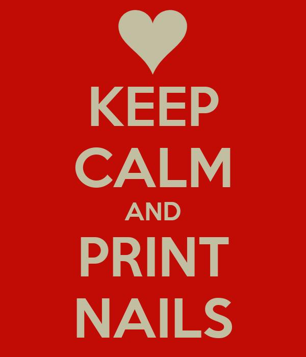 KEEP CALM AND PRINT NAILS