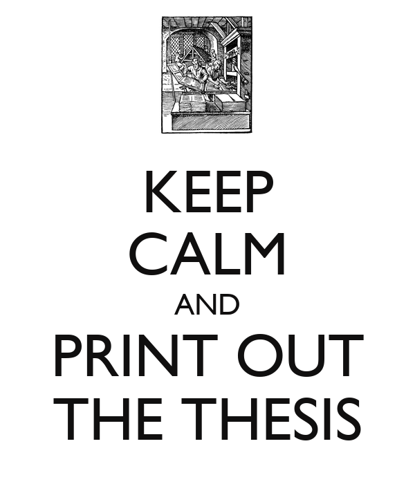 KEEP CALM AND PRINT OUT THE THESIS