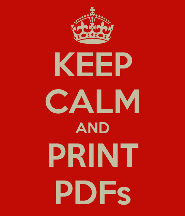 KEEP CALM AND PRINT PDFs