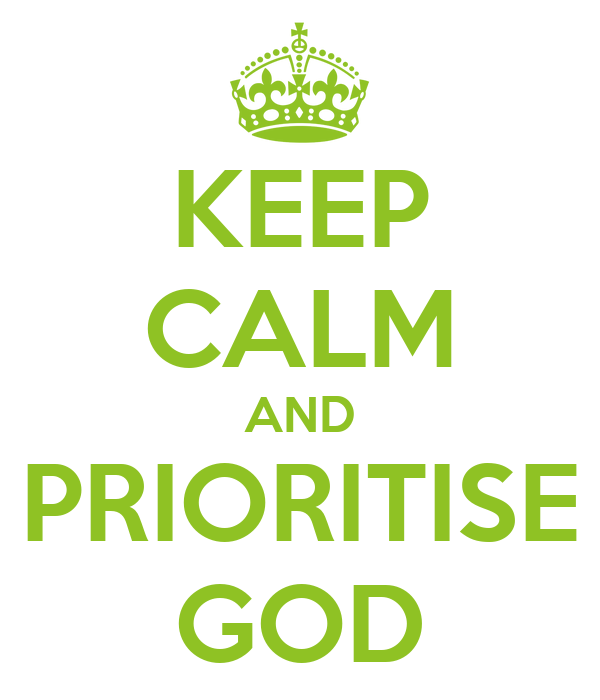 KEEP CALM AND PRIORITISE GOD