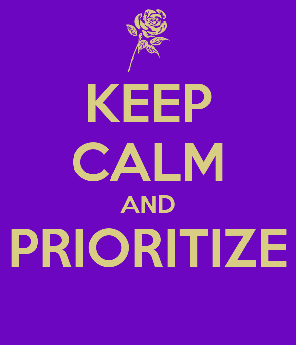KEEP CALM AND PRIORITIZE