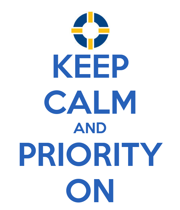 KEEP CALM AND PRIORITY ON