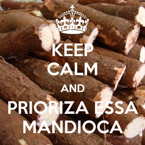KEEP CALM AND PRIORIZA ESSA MANDIOCA