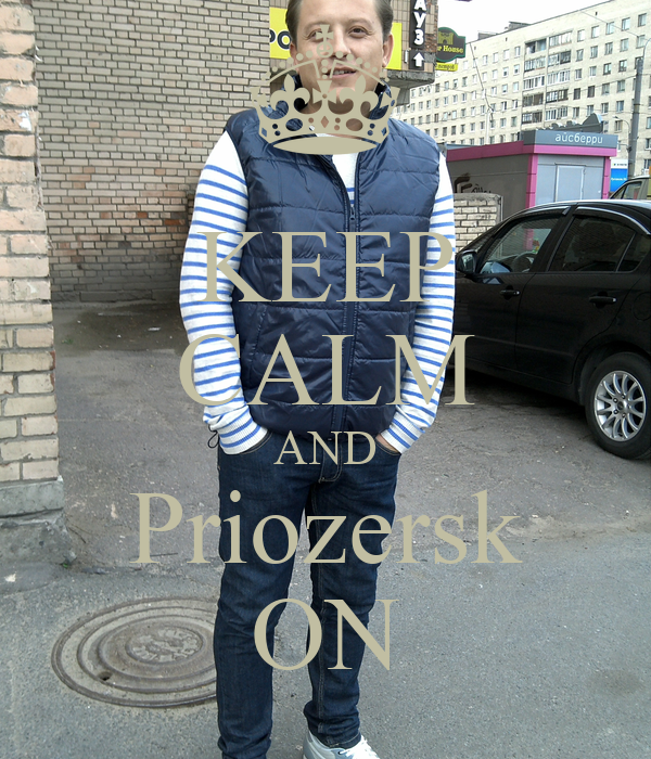 KEEP CALM AND Priozersk ON