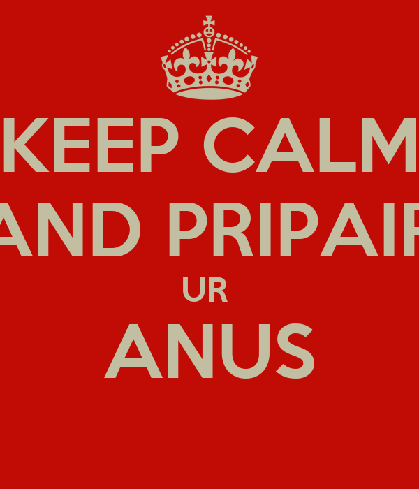 KEEP CALM AND PRIPAIR UR  ANUS