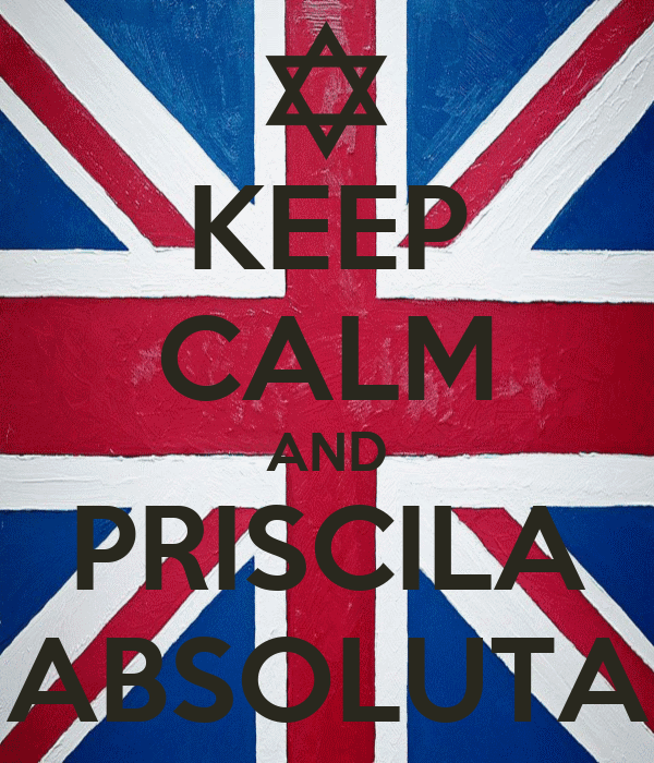 KEEP CALM AND PRISCILA ABSOLUTA