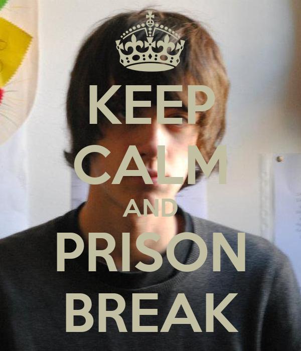 KEEP CALM AND PRISON BREAK