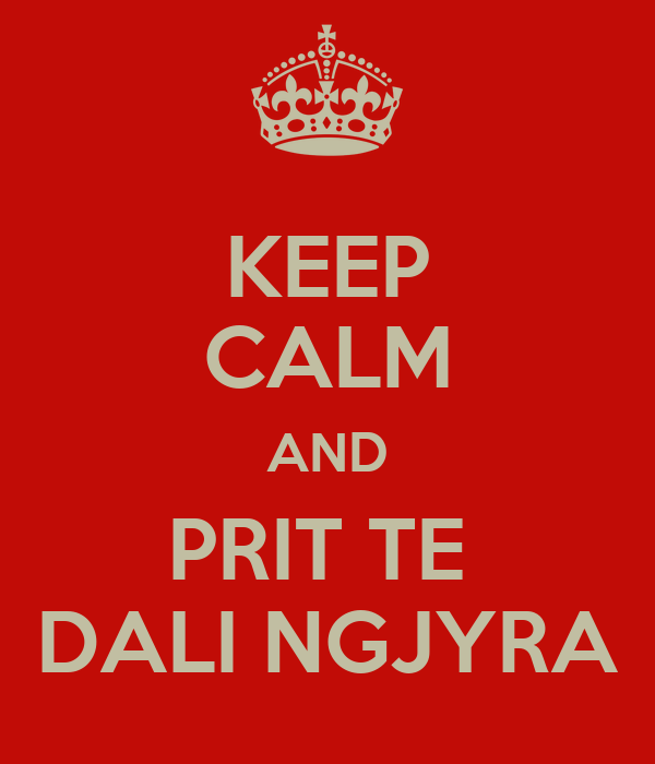KEEP CALM AND PRIT TE  DALI NGJYRA