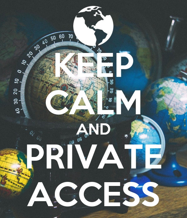 KEEP CALM AND PRIVATE ACCESS